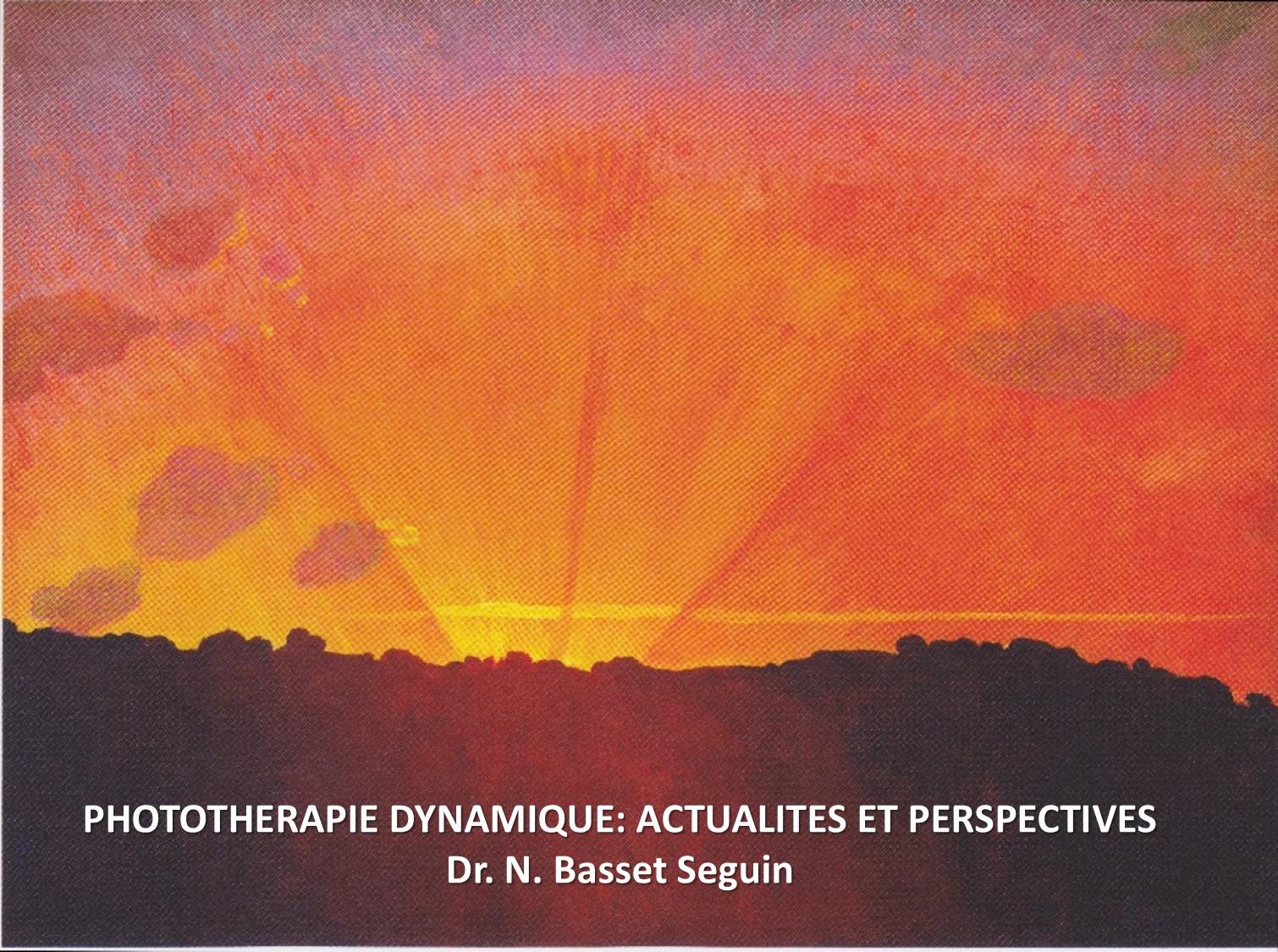 PHOTOTHERAPIE DYNAMIQUE: ACTUALITES ET PERSPECTIVES . Dr. N. Basset Seguin