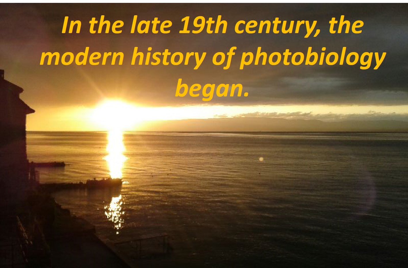 SFME 2014 - PHOTOBIOMODULATION  HISTORY - It was around this adage that, in the late 19th century, the modern history of photobiology began  - BENICHOU MD
