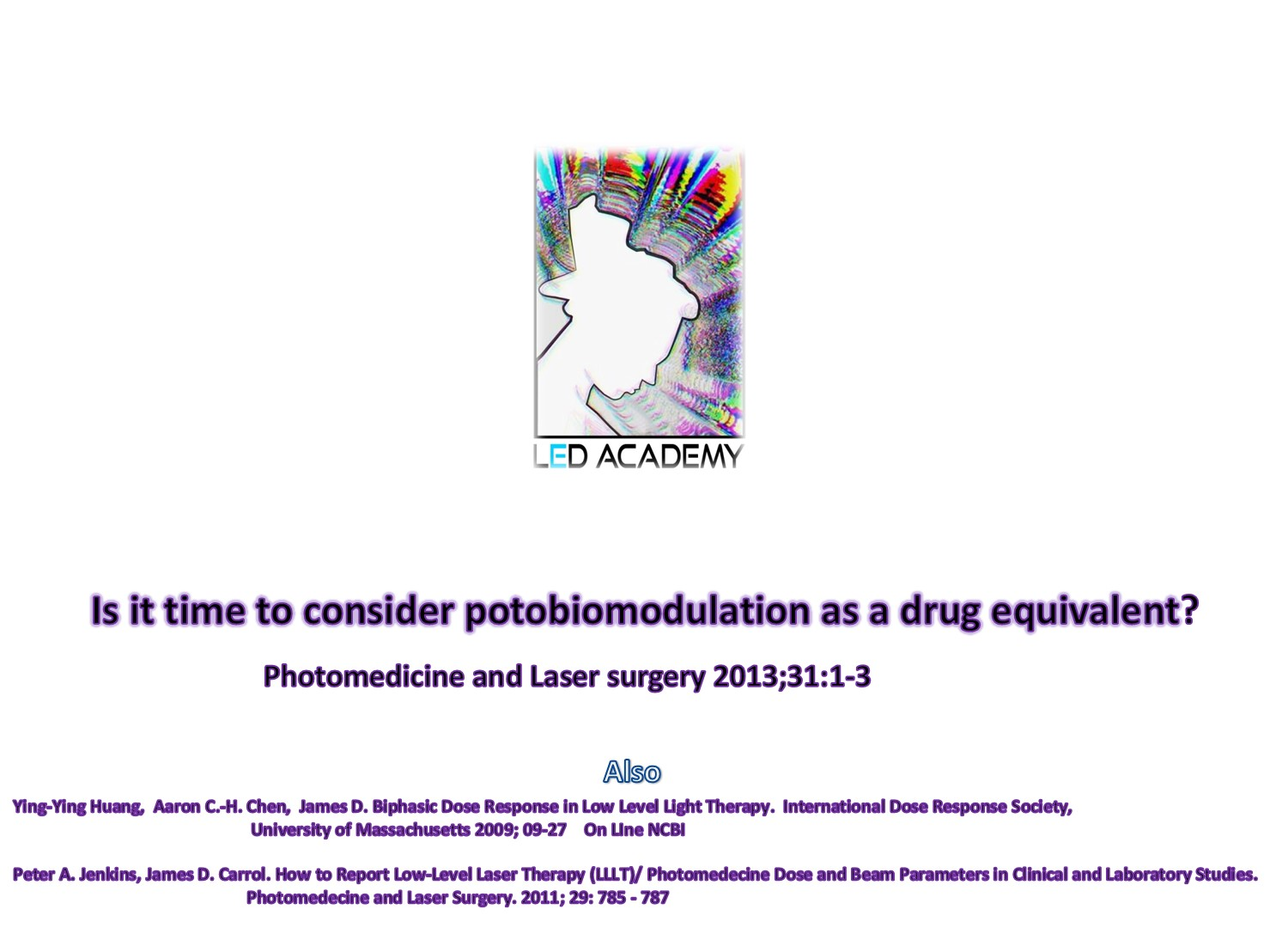 Is It time to Consider Photobiomodulation As a Drug Equivalent? Photomedicine and Laser Surgery 2013; 31: 1  -  Tiina KARU MD