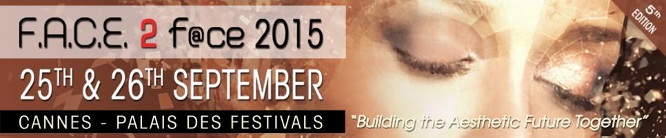 F.A.C.E. 2 F@ce 2015 - Cannes - Palais  des Festivals - 5ème Edition - 25/ 26 Septembre