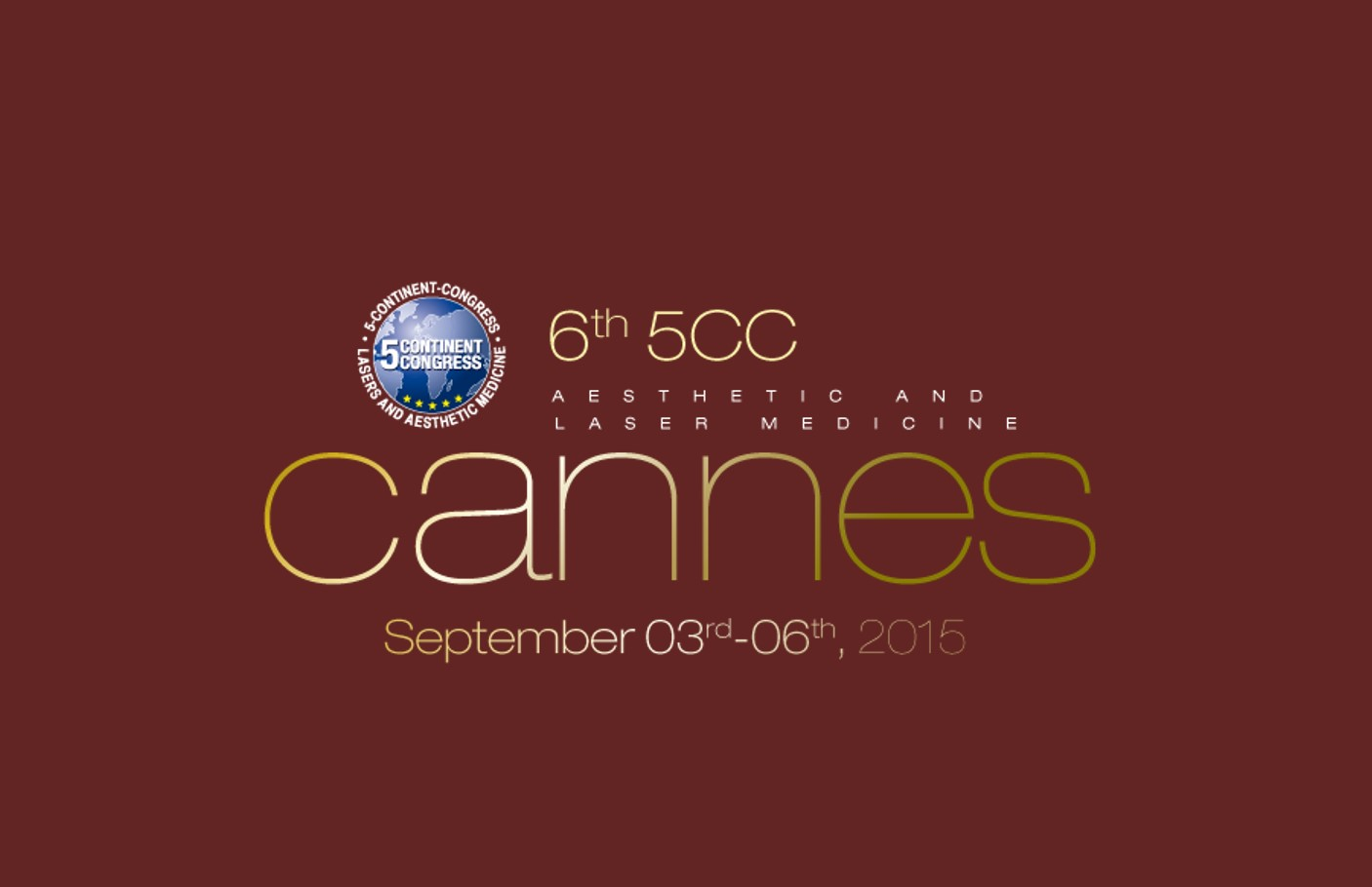 Cannes  - 6th 5CC - Aesthetic and Laser Medicine - September 03rd - 06th  2015