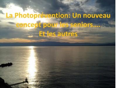 LA PHOTOPREVENTION : Un nouveau concept pour les seniors.......Et les autres -   DR Michèle PELLETIER